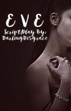 E V E   [COMPLETED] by DarlingDisgrace