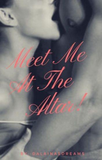 Meet Me At The Altar! ! • Book #2•
