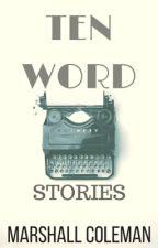 Ten Word Stories by MarshallColeman