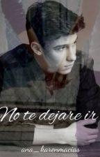 No te dejaré ir  by ana_karenmacias