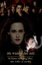 Im Wandel der Zeit (Twilight Fanfiction!) by Jenny_Emver