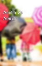 Amitié Vs Amour by maivambg