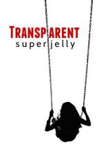 Transparent by superjelly