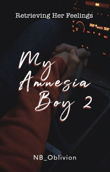 MY AMNESIA BOY 2 : Retrieving Her Feelings (UNDER REVISION)