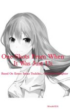 One-Shots From When It Was Just Us by Mizuki0213