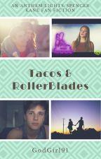 Tacos & Rollerblades (A Spencer Kane/Anthem Lights FanFic) by GodGirl91