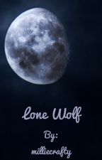 Lone wolf (A PIECE OF UTTER SHIT DON'T READ I WROTE THIS 2 YEARS AGO) by milliecrafty