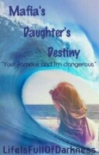 Mafia's Daughter's Destiny by LifeIsFullOfDarkness