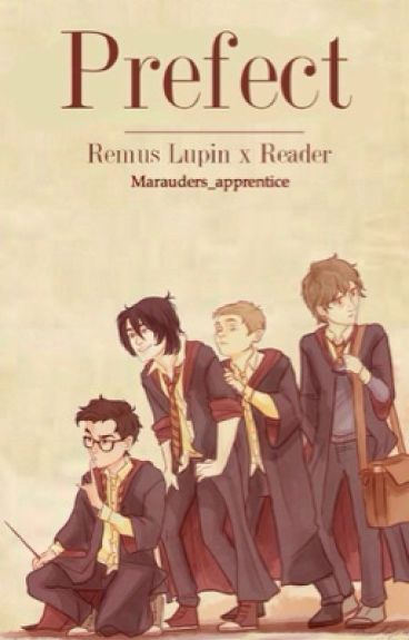 Prefect - Young Remus Lupin X Reader