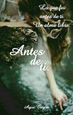 Antes De Ti © by AgostinaTuyon