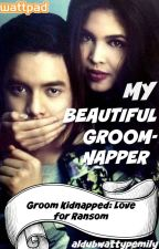 My Beautiful Groom-napper by aldubwattypemily