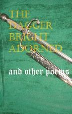 The Dagger Bright Adorned and other poems by catholicwarrior