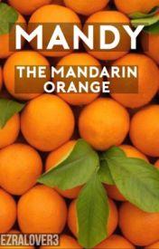 Mandy The Mandarin Orange by ezralover3