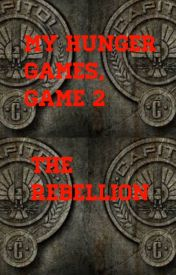 My Hunger Games  Game 2: THE REBELLION by hungergamessin