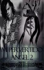 Mi Pervertido Ángel 2 - (Harry Styles y tu) by javiiFernandez