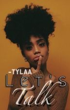 Let's Talk !  by -Tylaa