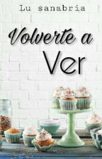Volverte A Ver [ML #2] by _SoloAbby