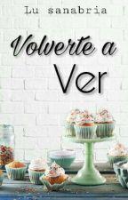 Volverte A Ver [ML #2] by _LuSanabria
