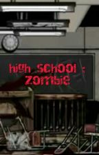High School : Zombie by kiratokisaki5