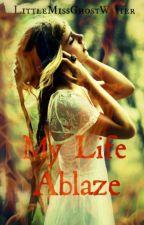 My Life Ablaze by LittleMisGhostWriter