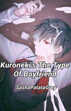 Kuroneki's The Type Of Boyfriend by SashaPatataGrey