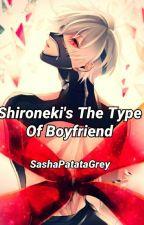 Shironeki's The Type Of Boyfriend by Mommy_Grey