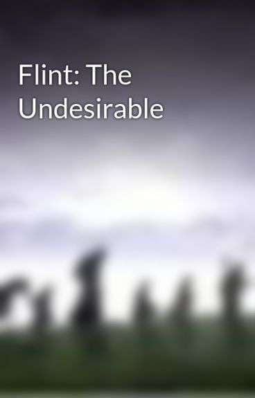 Flint: The Undesirable by TheOneRin6