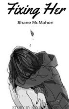 fixing her  (shane McMahon love story) by kaylabuck197