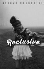 Reclusive by atyrhdtl