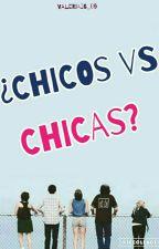 ¿Chicos Vs Chicas? by Valeria26_09