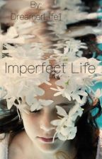 Imperfect Life (COMPLETED) by DreamerLife1