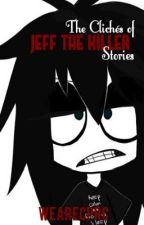 The Clichés of Jeff the Killer Stories by WeAreCPRC