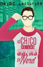 El Chico De Las Gafas De Nerd#wattys2016,PNOVELS by DEYNA_lectury06
