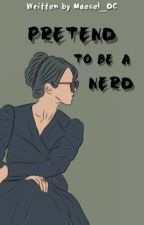 PRETEND TO BE A NERD by Maecel_DC