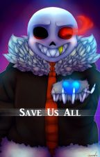 Underfell Sans x Reader - Save Us All by Sanssocool