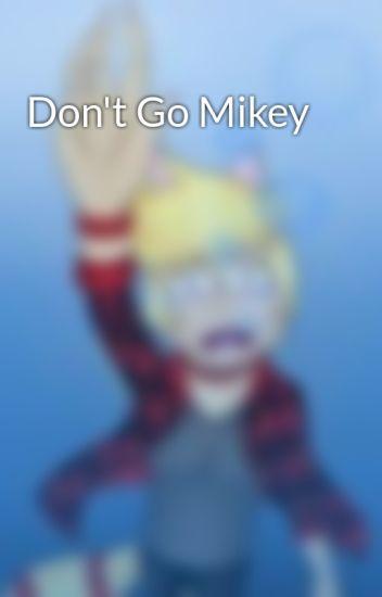 Don't Go Mikey - Annzee - Wattpad