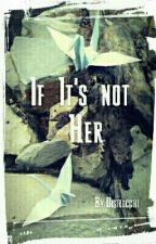 If It's not Her by Disirocchi