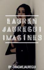 Lauren Jauregui Imagines by dragmejauregui