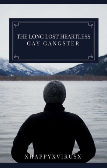 The Long Lost Heartless Gay Gangster (Book 1) Completed