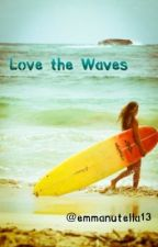Love the Waves (A One Direction FanFiction) by emmanutella13