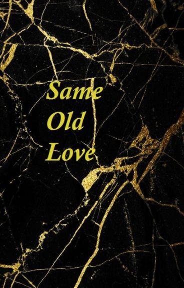 Same Old Love [ COMPLETE]
