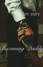 Becoming Daddy (bdsm/ddlg) by denisewrites