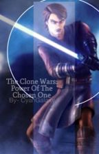 The Clone Wars: Power of The Chosen One by CyanGalaxy