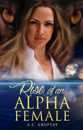 Rise of an Alpha Female #Wattys2016-Book 1 by wiselight