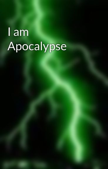 I am Apocalypse by earthriser