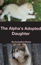 The Alpha's Adopted Daughter by HarleyStarrRyder