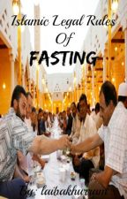 Islamic Legal Rules Of Fasting by laibakhurram