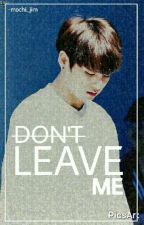 Don't Leave Me [On Editing] by -Mochi_jim