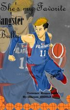 She's My Favorite Gangster Bully ( Terrence Romeo Fanfic) by Laureanna_Sebastian