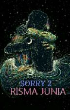 SORRY 2 by rismajunia